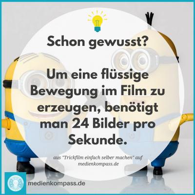 Um eine flüssige Bewegung im Film zu erzeugen, benötigt man 8 Bilder pro Sekunde. Für eine Minute selbst gemachten Trickfilm sind 480 Bilder notwendig.