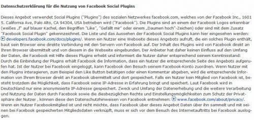 Das Einbinden eines Facebook-Buttons in Website macht eine Datenschutzerklärung für die Nutzung von Facebook Social Plugins notwendig: Facebook greift auf die Daten der Website-Besucher zu, daher sollte man auf alternative Einbindungs-Möglichkeiten für Facebook auf der Website zurück greifen.